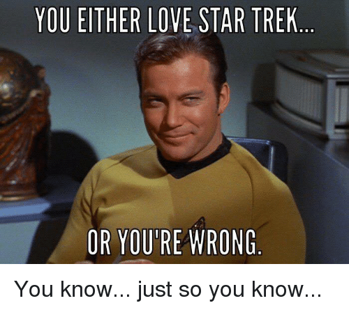 you-either-love-star-trek-or-youre-wrong-you-know-26668624.png
