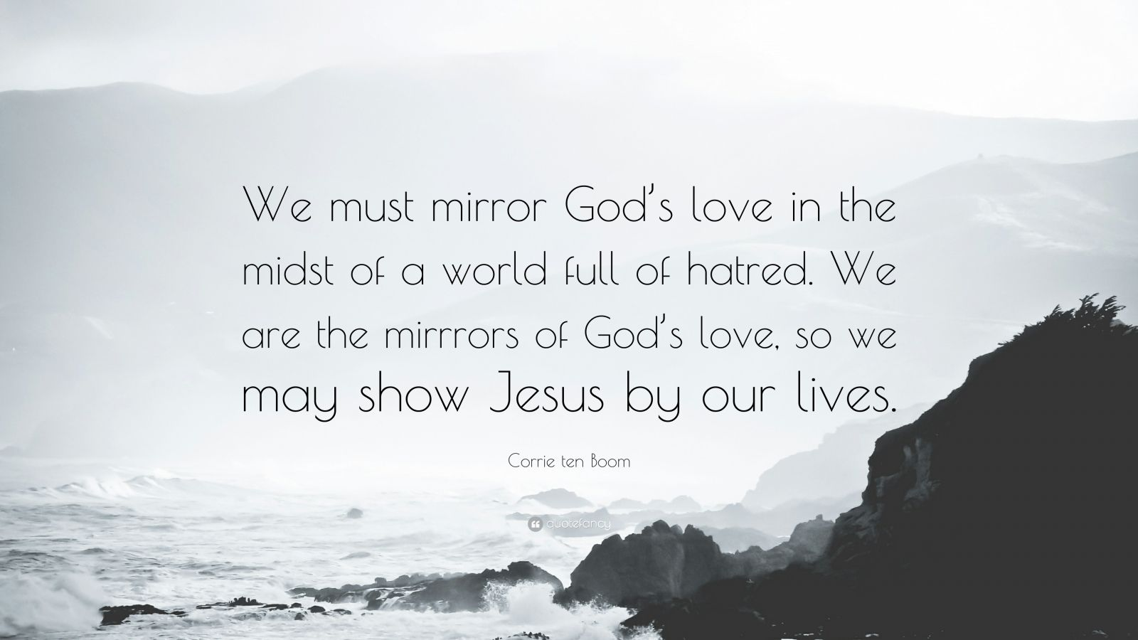155893-Corrie-ten-Boom-Quote-We-must-mirror-God-s-love-in-the-midst-of-a.jpg