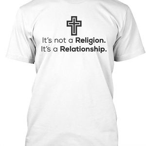 It's not a Religion. It's a Relationship.