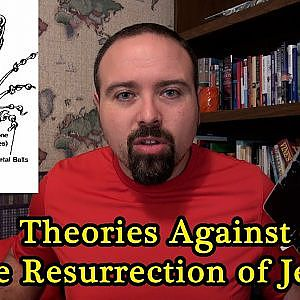 Theories AGAINST The Resurrection of Jesus