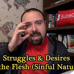 Do You Struggle With The Desires Of The Flesh??